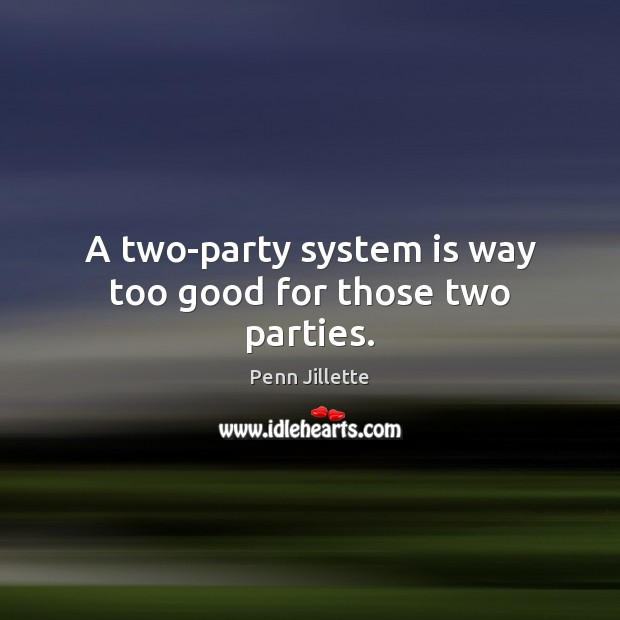 Image, A two-party system is way too good for those two parties.