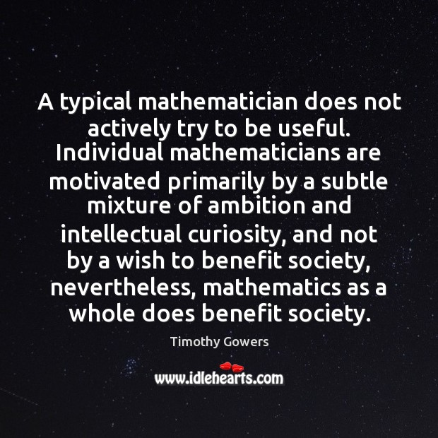 A typical mathematician does not actively try to be useful. Individual mathematicians Image