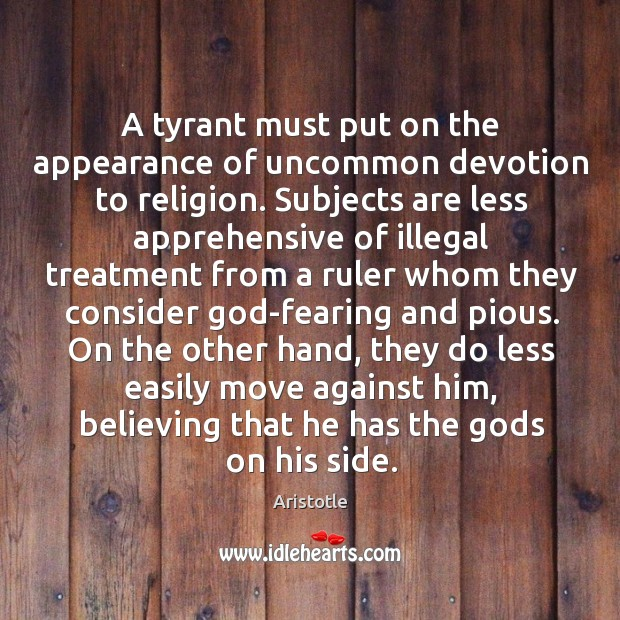 Image about A tyrant must put on the appearance of uncommon devotion to religion.