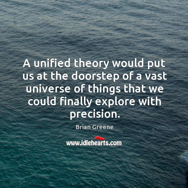 A unified theory would put us at the doorstep of a vast universe of things that we could Image