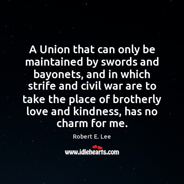 A Union that can only be maintained by swords and bayonets, and Robert E. Lee Picture Quote