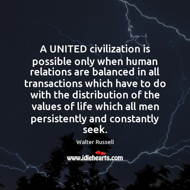 A UNITED civilization is possible only when human relations are balanced in Walter Russell Picture Quote