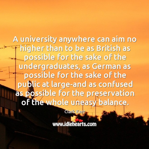 A university anywhere can aim no higher than to be as british as possible for the sake of the Image
