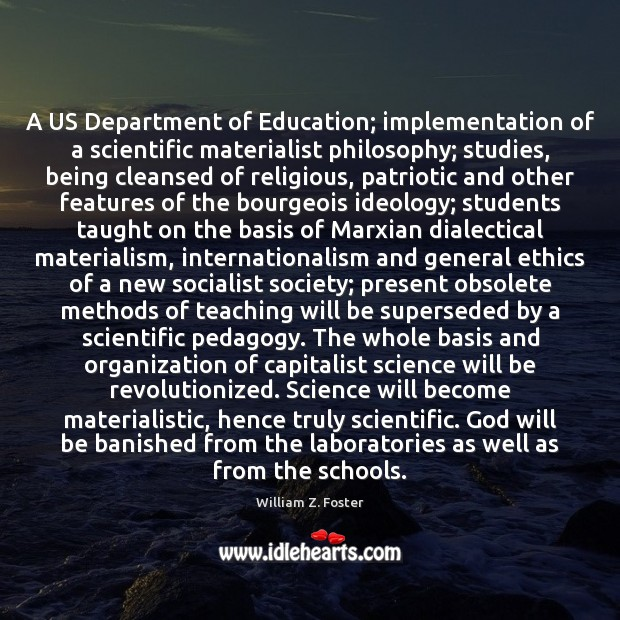 A US Department of Education; implementation of a scientific materialist philosophy; studies, Student Quotes Image