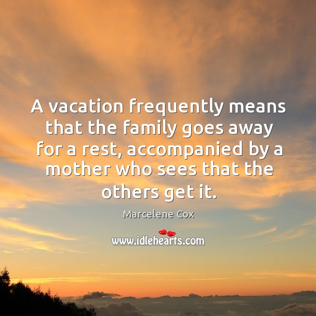 Image, A vacation frequently means that the family goes away for a rest, accompanied by a mother who sees that the others get it.