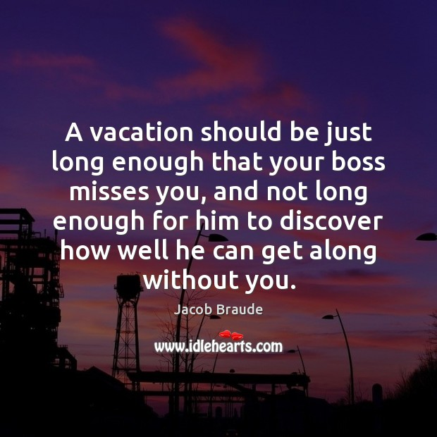 A vacation should be just long enough that your boss misses you, Image