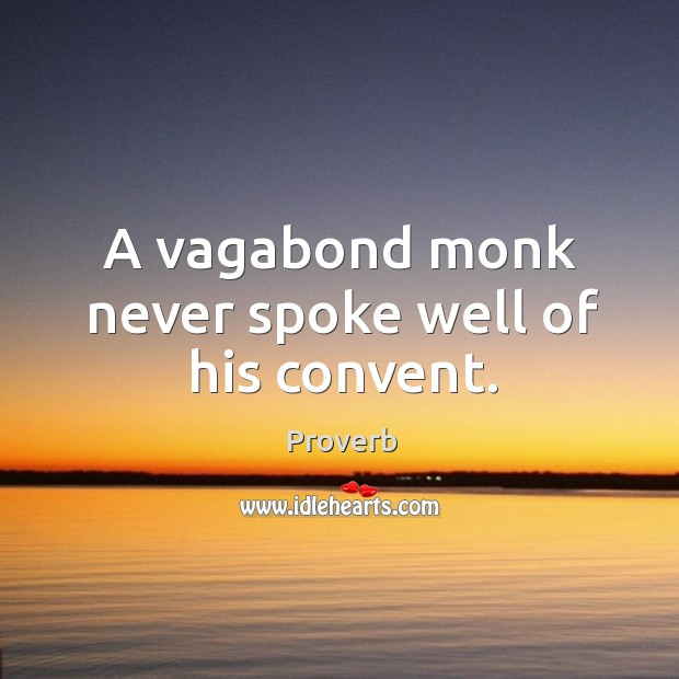 A vagabond monk never spoke well of his convent. Image