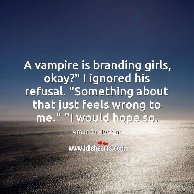 """A vampire is branding girls, okay?"""" I ignored his refusal. """"Something about Amanda Hocking Picture Quote"""