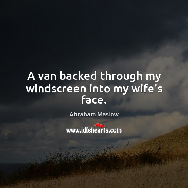 Image, A van backed through my windscreen into my wife's face.