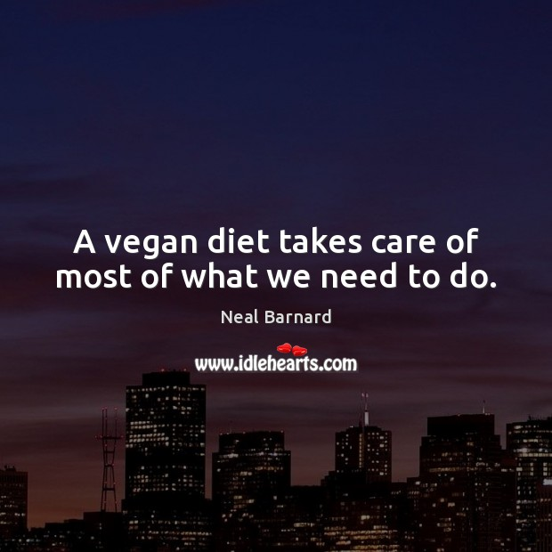 A vegan diet takes care of most of what we need to do. Image