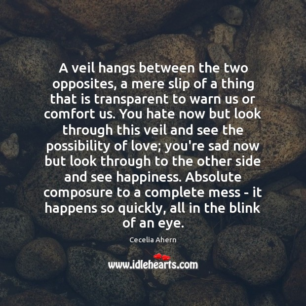 A veil hangs between the two opposites, a mere slip of a Cecelia Ahern Picture Quote