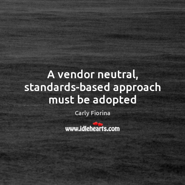 A vendor neutral, standards-based approach must be adopted Image