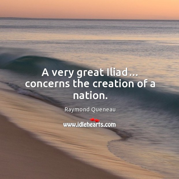 A very great iliad… concerns the creation of a nation. Image