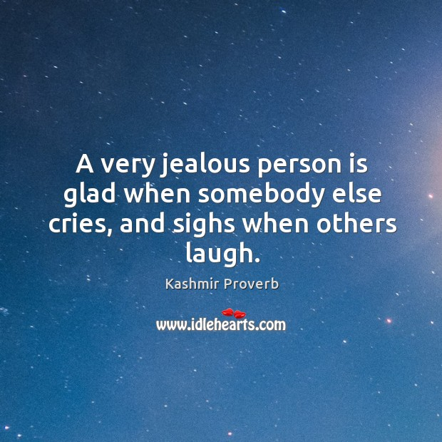 A very jealous person is glad when somebody else cries Kashmir Proverbs Image