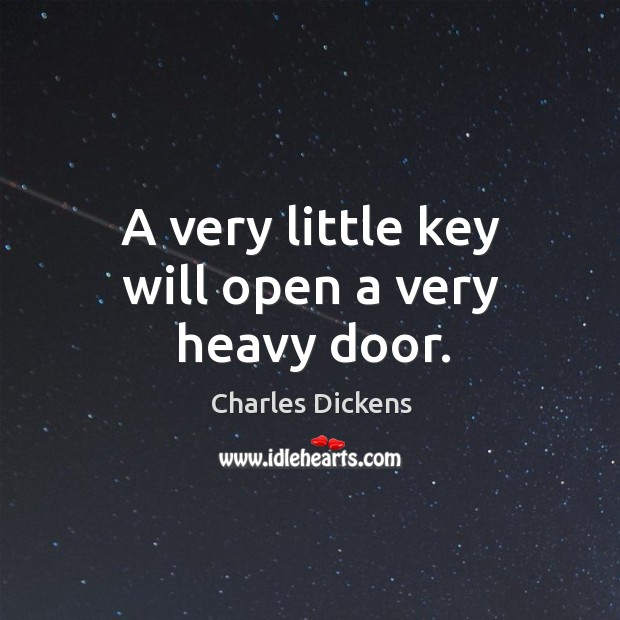 Image, A very little key will open a very heavy door.
