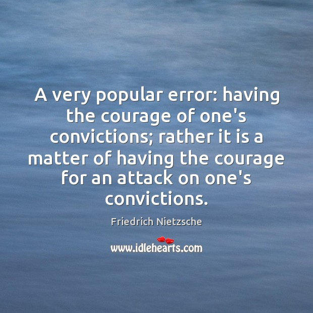 A very popular error: having the courage of one's convictions; rather it Image
