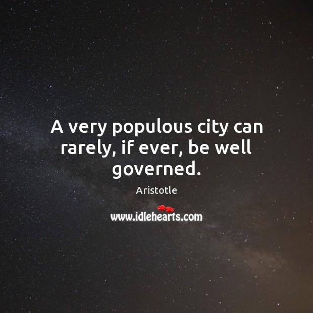 Image, A very populous city can rarely, if ever, be well governed.