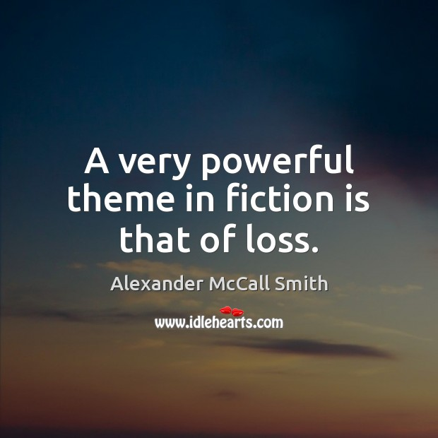 A very powerful theme in fiction is that of loss. Image