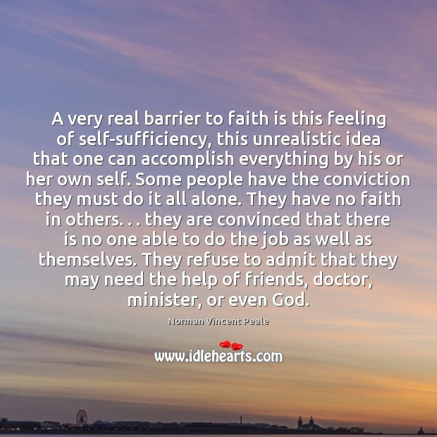 Image, A very real barrier to faith is this feeling of self-sufficiency, this