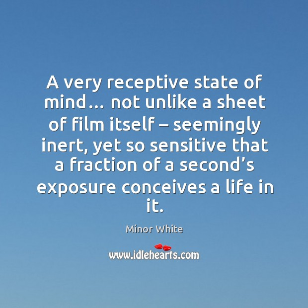 Image, A very receptive state of mind… not unlike a sheet of film itself – seemingly inert