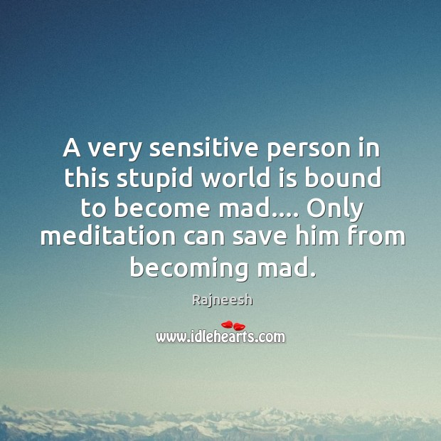 A very sensitive person in this stupid world is bound to become Image