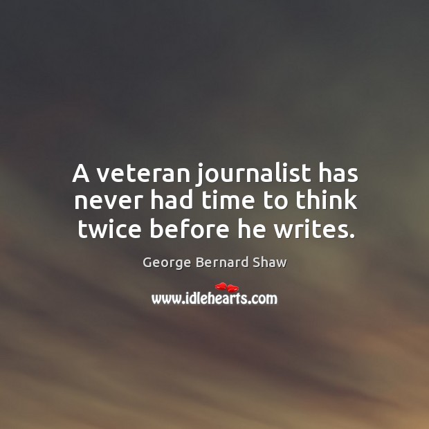 A veteran journalist has never had time to think twice before he writes. Image