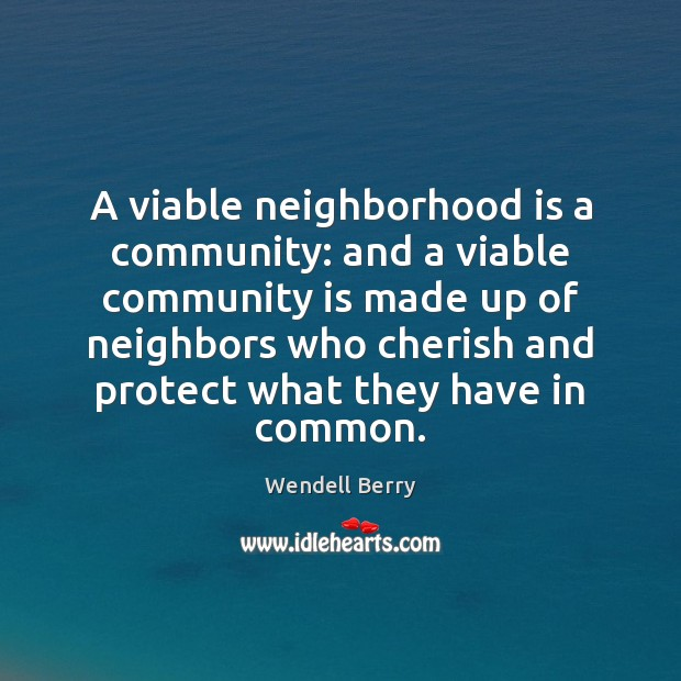 A viable neighborhood is a community: and a viable community is made Image