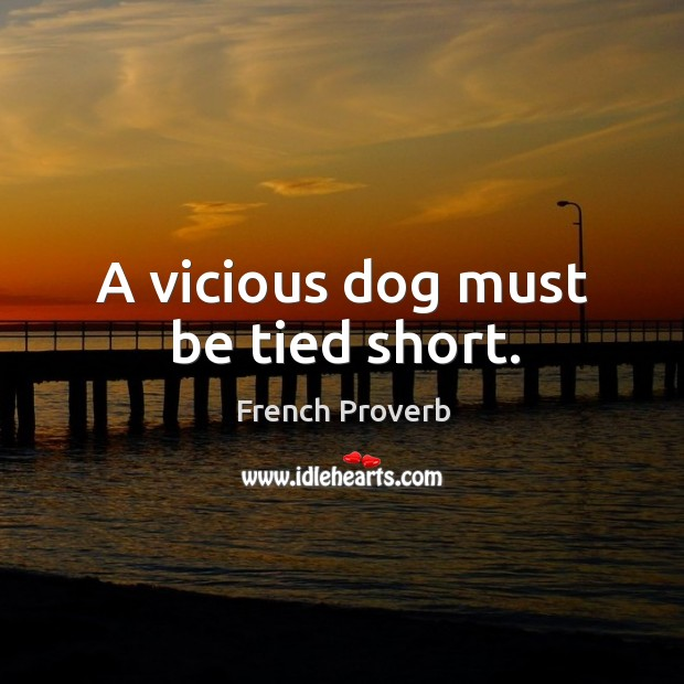 A vicious dog must be tied short. Image