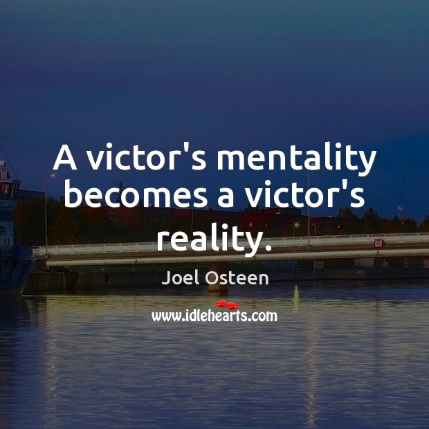 A victor's mentality becomes a victor's reality. Joel Osteen Picture Quote