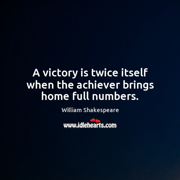 A victory is twice itself when the achiever brings home full numbers. Victory Quotes Image