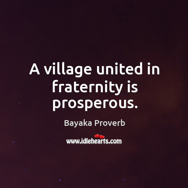 A village united in fraternity is prosperous. Bayaka Proverbs Image