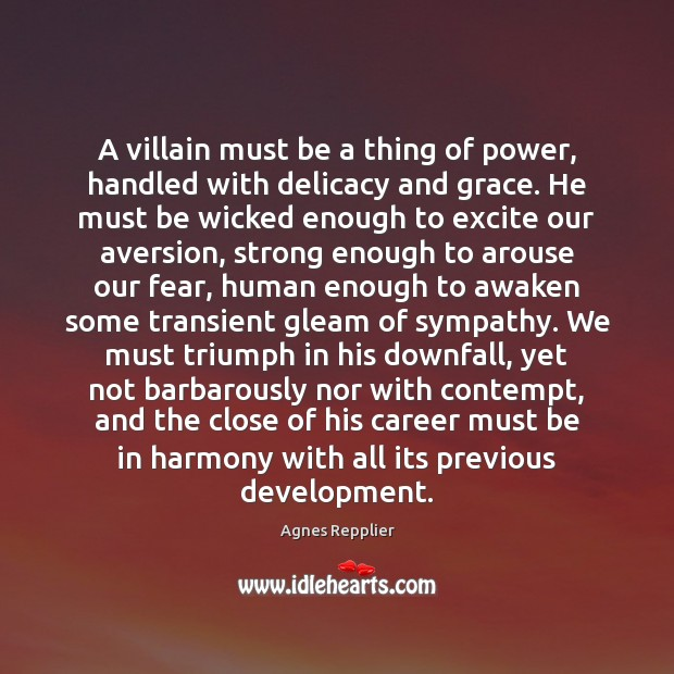 A villain must be a thing of power, handled with delicacy and Agnes Repplier Picture Quote