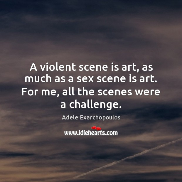 Image, A violent scene is art, as much as a sex scene is