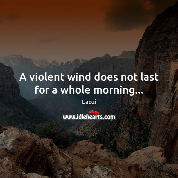 Image, A violent wind does not last for a whole morning…
