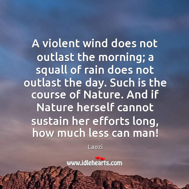 Image, A violent wind does not outlast the morning; a squall of rain