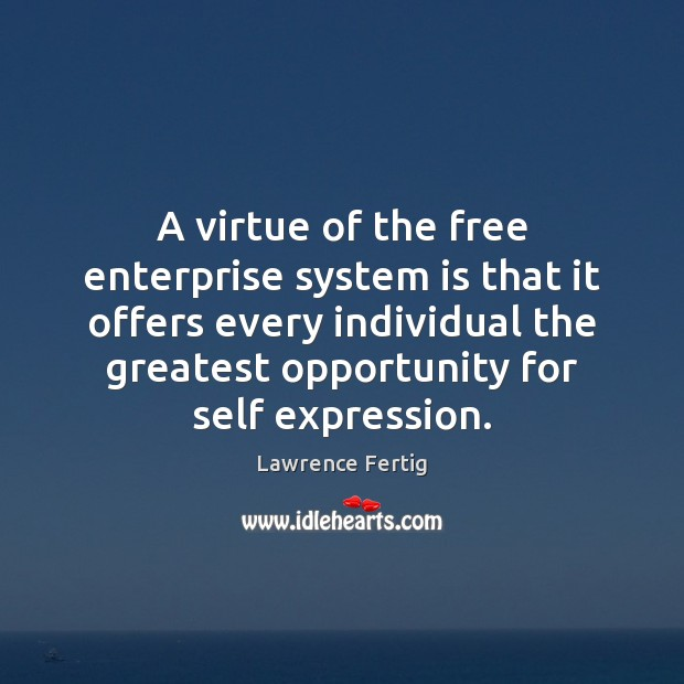 A virtue of the free enterprise system is that it offers every Image