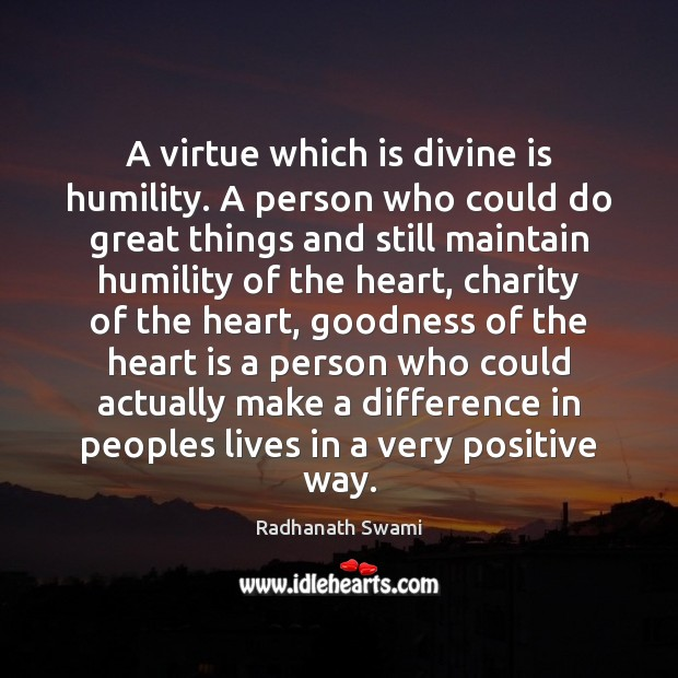 A virtue which is divine is humility. A person who could do Radhanath Swami Picture Quote