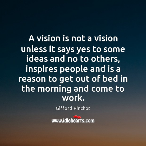 A vision is not a vision unless it says yes to some Gifford Pinchot Picture Quote