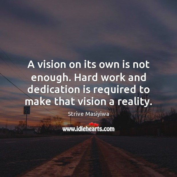 Image, A vision on its own is not enough. Hard work and dedication