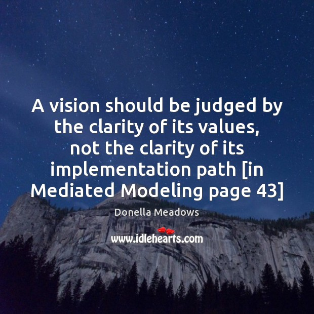 A vision should be judged by the clarity of its values, not Donella Meadows Picture Quote