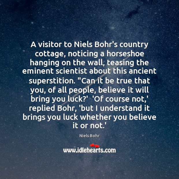 A visitor to Niels Bohr's country cottage, noticing a horseshoe hanging on Image