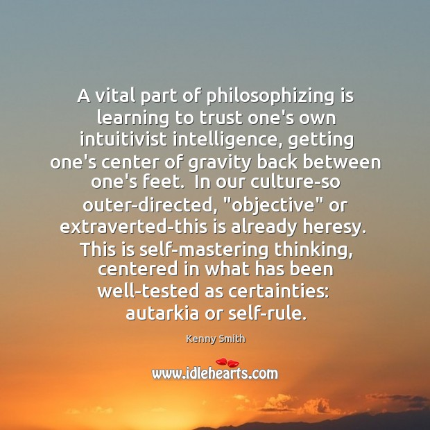 A vital part of philosophizing is learning to trust one's own intuitivist Image