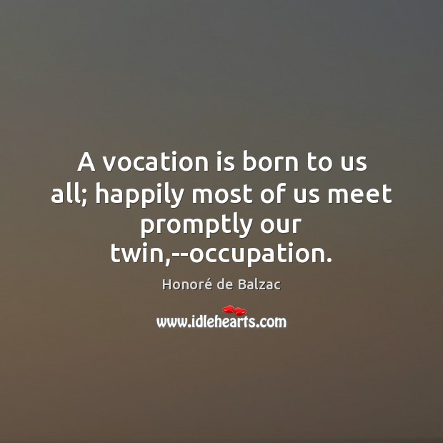 Image, A vocation is born to us all; happily most of us meet promptly our twin,–occupation.