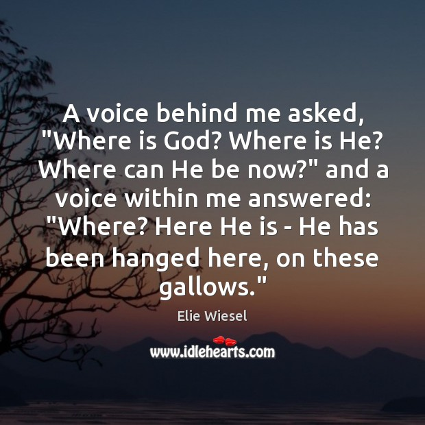 """A voice behind me asked, """"Where is God? Where is He? Where Image"""