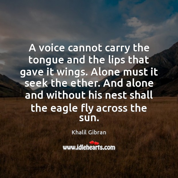 A voice cannot carry the tongue and the lips that gave it Image