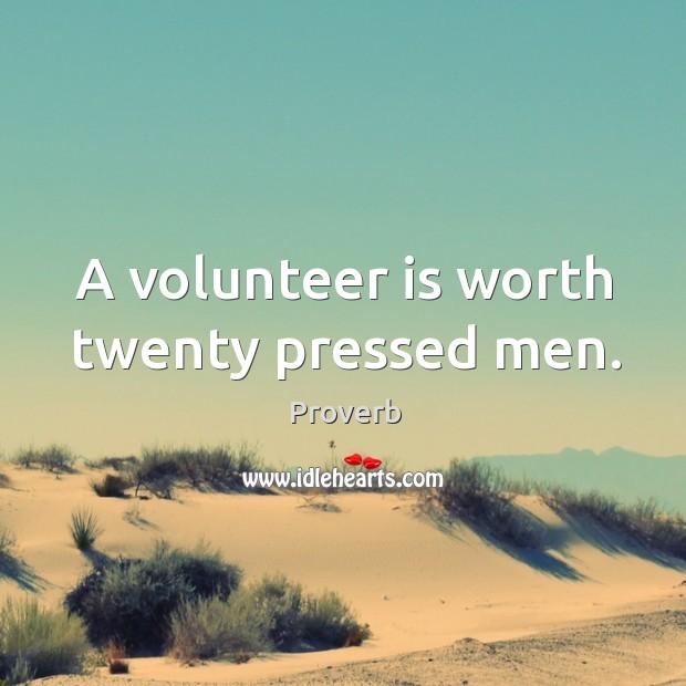 A volunteer is worth twenty pressed men. Image