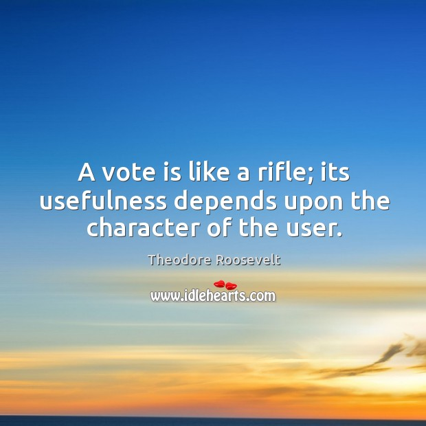 Image, A vote is like a rifle; its usefulness depends upon the character of the user.