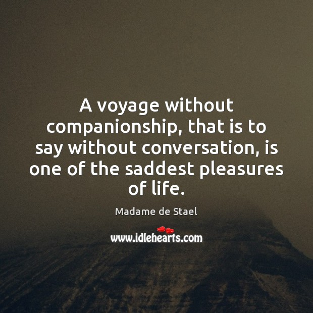 A voyage without companionship, that is to say without conversation, is one Image