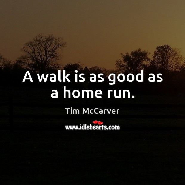 Image, A walk is as good as a home run.