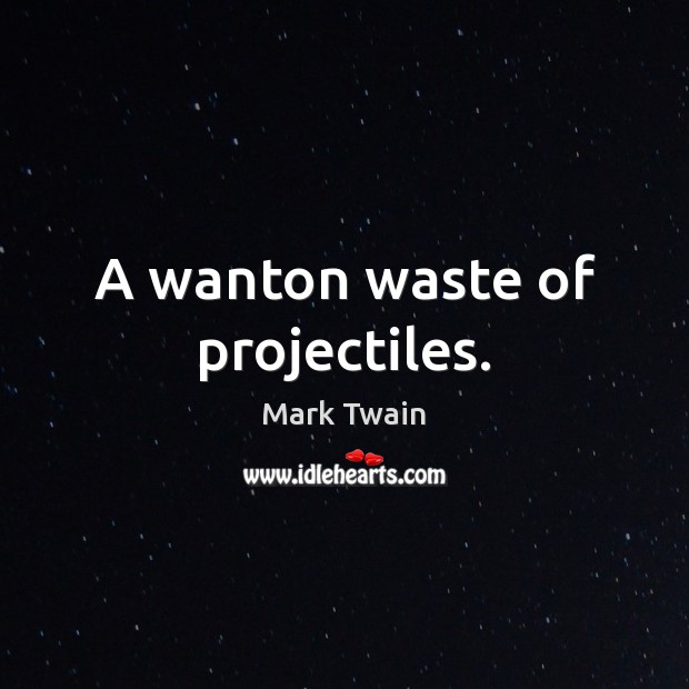 A wanton waste of projectiles. Image